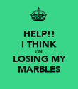 HELP!! I THINK I'M LOSING MY MARBLES - Personalised Poster large