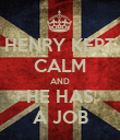 HENRY KEPT CALM AND HE HAS A JOB - Personalised Poster large