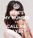HERE'S MY NUMBER SO CALL ME  MAYBE? - Personalised Poster large