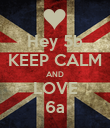 Hey 5b KEEP CALM AND LOVE 6a - Personalised Poster large