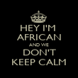 HEY I'M  AFRICAN AND WE DON'T KEEP CALM - Personalised Poster large