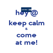 hey @ keep calm & come at me! - Personalised Poster large