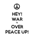 HEY! WAR IS OVER PEACE UP! - Personalised Poster large