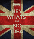 HEY WHATS  THE BIG IDEA - Personalised Poster large