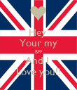 Hey  Your my BFF And I  Love you!! - Personalised Poster small