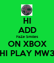 HI ADD FaZe Smiles ON XBOX HI PLAY MW3 - Personalised Poster large