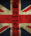 HI MY NAME  IS MICHAEL - Personalised Poster large