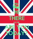 HI THERE HOW ARE YOU TODAY? - Personalised Poster large