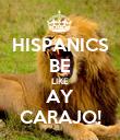 HISPANICS BE LIKE AY CARAJO! - Personalised Poster large