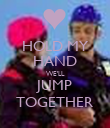 HOLD MY HAND WE'LL JUMP TOGETHER - Personalised Poster large