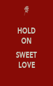 HOLD ON  SWEET LOVE - Personalised Poster large