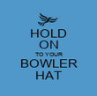 HOLD ON TO YOUR BOWLER HAT - Personalised Poster large