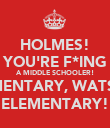 HOLMES! YOU'RE F*ING A MIDDLE SCHOOLER! ELEMENTARY, WATSON! ELEMENTARY! - Personalised Poster large