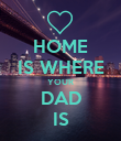 HOME IS WHERE YOUR DAD IS - Personalised Poster large