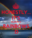 HONESTLY... IT'S ALWAYS RAINBOWS :D - Personalised Poster large