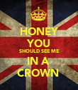HONEY YOU SHOULD SEE ME IN A  CROWN  - Personalised Poster large