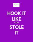HOOK IT LIKE YOU STOLE IT - Personalised Poster large