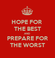 HOPE FOR  THE BEST AND  PREPARE FOR THE WORST - Personalised Poster large