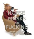 HORSE  MASKS ARE FUCKING STYLE - Personalised Poster large