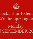 Hot Locks Hair Extensions  Will be open again On  Monday  3rd SEPTEMBER 2012 - Personalised Poster large