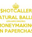 $HOTCALLER NATURAL BALLER DREAMCHASING  MONEYMAKING BORN PAPERCHASING - Personalised Poster large