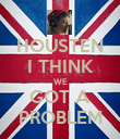 HOUSTEN I THINK WE GOT A PROBLEM - Personalised Poster large