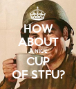 HOW ABOUT A NICE CUP OF STFU? - Personalised Poster large