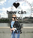 how can  you  not  LOVE TAIS - Personalised Poster small