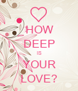 HOW DEEP IS YOUR LOVE? - Personalised Poster large