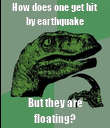 How does one get hit by earthquake But they are floating? - Personalised Poster large