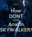 How DONT LOVE Anakin SKYWALKER? - Personalised Poster large
