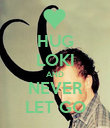 HUG LOKI AND NEVER LET GO - Personalised Poster large