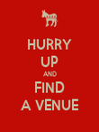 HURRY UP AND FIND A VENUE - Personalised Poster large