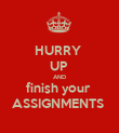 HURRY  UP  AND finish your  ASSIGNMENTS  - Personalised Poster large