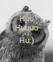 Huu Huuuu <3 Hu:)  - Personalised Poster large