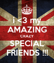 i <3 my AMAZING CRAZY SPECIAL FRIENDS !!! - Personalised Poster large