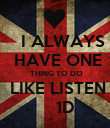 I ALWAYS   HAVE ONE   THING TO DO  LIKE LISTEN     1D - Personalised Poster large