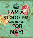 I AM A  $1,000 PV  CLUB MEMBER  FOR MAY! - Personalised Poster large