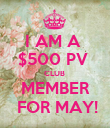 I AM A  $500 PV  CLUB  MEMBER  FOR MAY! - Personalised Poster large