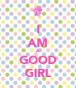I AM A GOOD GIRL - Personalised Poster large