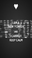 I AM A NEW YORKER AND I CANNOT KEEP CALM - Personalised Poster large