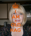 I AM A OLD HAG - Personalised Poster large