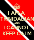 I AM A  TRINIDADIAN AND I CANNOT  KEEP CALM - Personalised Poster small