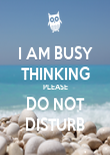 I AM BUSY THINKING PLEASE DO NOT DISTURB - Personalised Poster large