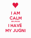 I AM CALM BECAUSE I HAVE  MY JUGNI - Personalised Poster large