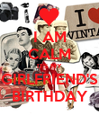 I AM CALM IT'S MY GIRLFRIEND'S BIRTHDAY - Personalised Poster large