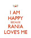 I AM  HAPPY BECAUSE RANIA LOVE'S ME - Personalised Poster large
