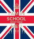 I AM IN  SCHOOL  DONT BBM   ME!!  !!!!!!!! - Personalised Poster large