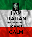 I AM ITALIAN AND I CANNOT KEEP CALM - Personalised Poster large