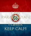 I AM PARAGUAYAN and I cannot KEEP CALM - Personalised Poster large